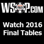 WSOP Final Table 2016 - Event 24-36