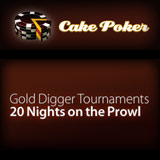 cake poker gold digger tournaments