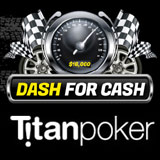 Dash for Cash Titan Poker Leaderboard Rase