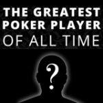 Größte Pokerspieler aller Zeiten