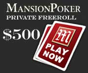 mansion poker $500 Private Freeroll