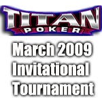 Titan Poker March Invitational 2009
