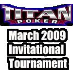 Titan Poker March Invitational 2009