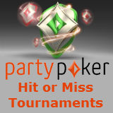 party poker hit or miss tournaments