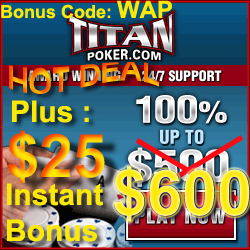 100% of first deposit up to $600, by using your Titan Poker bonus code WAP which also includes a $25 instant sign up bonus and access to $1,000 monthly exclusive freerolls.