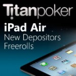 Titan Poker iPad Air Freeroll - Novos Depositantes